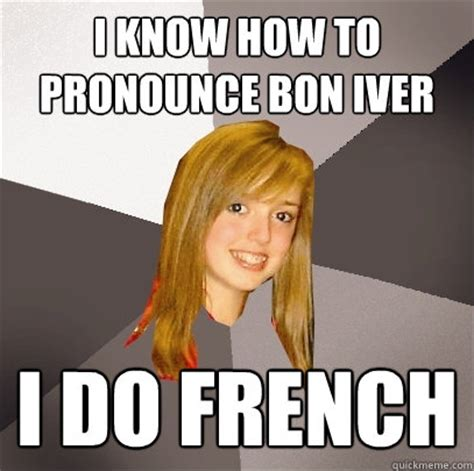 Meme Pronunciation French - musically oblivious 8th grader memes quickmeme