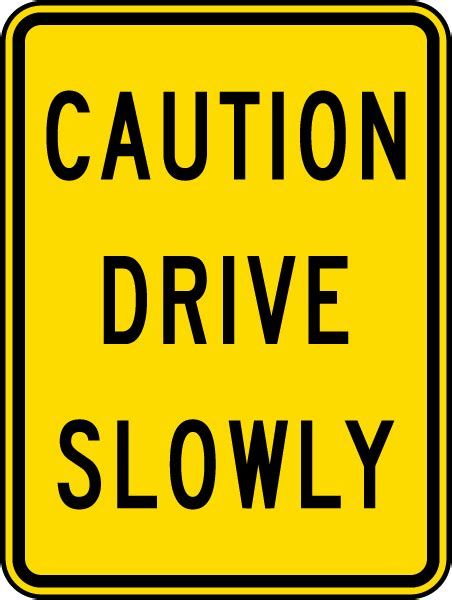 7 Ways To Take Caution When Driving In The by Caution Drive Slowly Sign X4311 By Safetysign