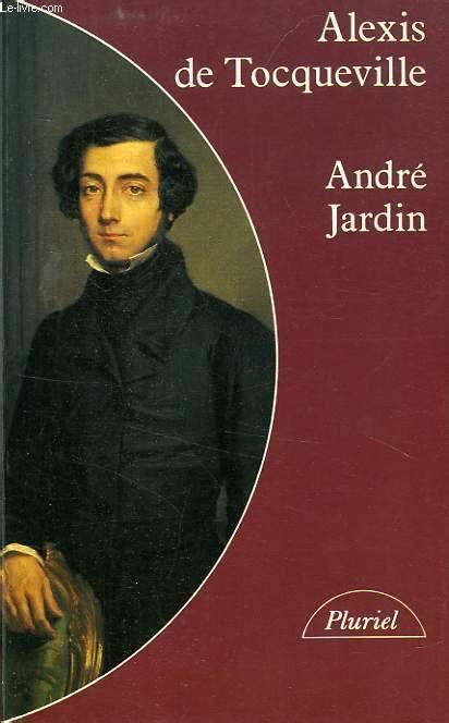 Alexia Abu 51 livre de tocqueville 1805 1859 andr 233 jardin