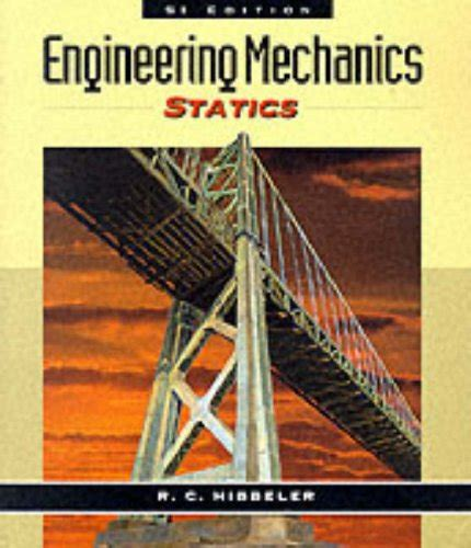 engineering mechanics statics si by c hibbeler 2009 07 28 books engineering mechanics statics si edition