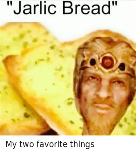 Garlic Bread Meme - jarlic bread my two favorite things garlic bread meme on