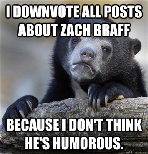 Zach Braff Meme - i downvote all posts about zach braff because i don t