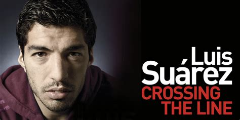 luis suarez crossing the 1472224272 crossing the line by luis suarez an exclusive extract