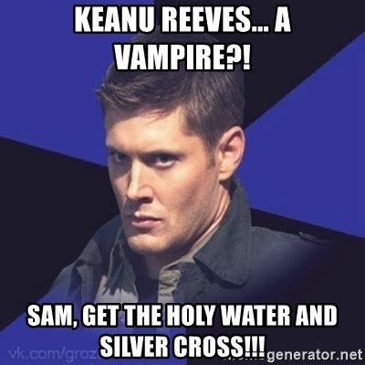 Keanu Reeves Meme Generator - keanu reeves a vire sam get the holy water and