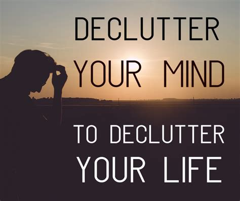15 Ways To Declutter Your Mind by Declutter Your Mind To Declutter Your