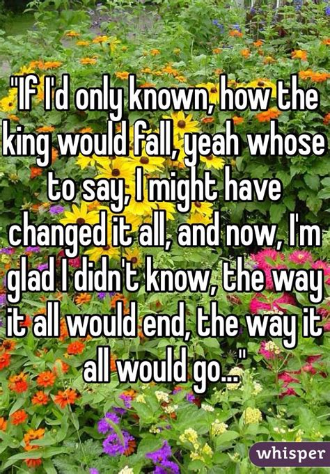 If I D Only Known quot if i d only known how the king would fall yeah whose to