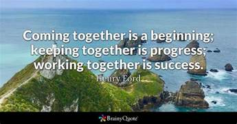 Coming Together Coming Together Is A Beginning Keeping Together Is