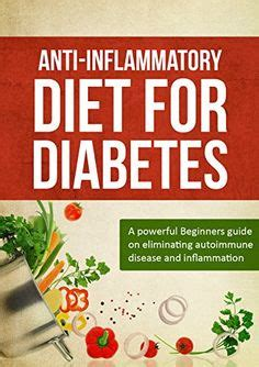 anti inflammatory diet a beginners guide with 30 foods that fight against inflammation and 7 days diet meal plan books 1000 images about diabetes on signs of