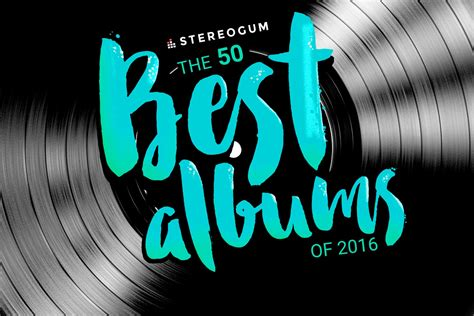 best albums 50 best albums of 2016 stereogum