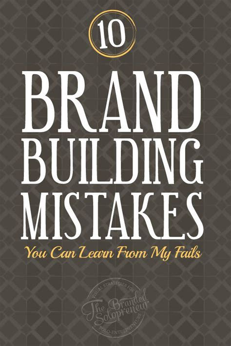 Top Ten Branding Mistakes To 10 Brand Building Mistakes You Can Learn From My Fails