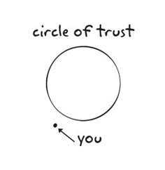 Circle Of Trust Meme - 1000 images about life lessons and quotes on pinterest