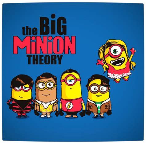 Minion Big the big minion theory gru s minions the big theory