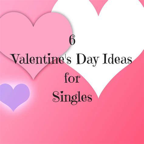 s day singles 6 valentine s day ideas for singles april monterrosa