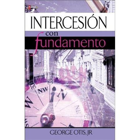 estudios biblicos ministerio de intercesion haciendo intercesion con fundamento george otis jr