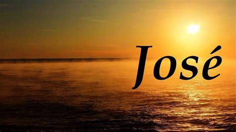 imagenes del nombre love jos 233 significado y origen del nombre youtube