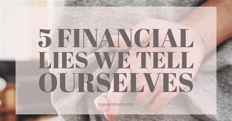lies we tell ourselves 1848452926 5 financial lies we tell ourselves hope cents