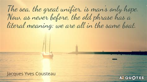 quotes boat and sea top 25 quotes by jacques yves cousteau of 78 a z quotes
