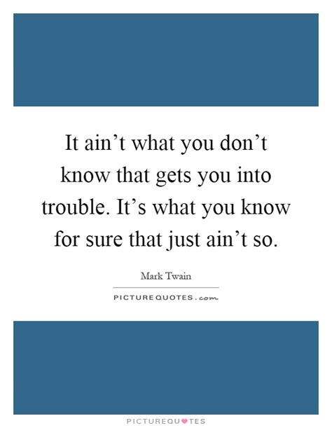 what you dont know 1509824316 it ain t what you don t know that gets you into trouble it s picture quotes