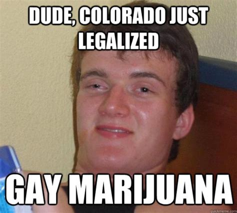 Gay Guy Memes - really high guy marijuana memes