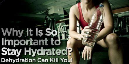 dehydration kills why is it so important to stay hydrated dehydration can
