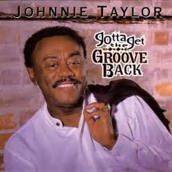 johnnie for comfort for comfort gotta get the groove back