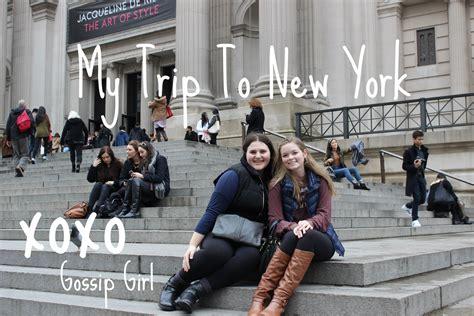 the gossip of the city my trip to new york city xoxo gossip girl youtube