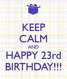 23rd Birthday Quotes 23rd Birthday Keep Calm And Birthdays On Pinterest