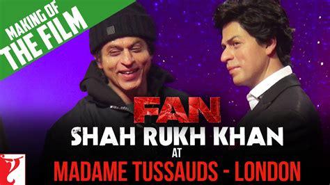 film london love story full movie youtube making of fan shah rukh khan at madame tussauds london