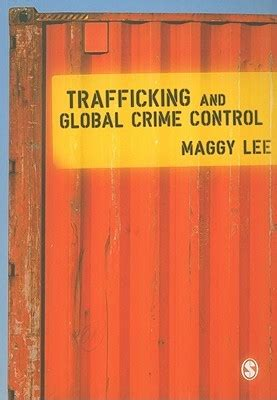 trafficking and global crime trafficking and global crime control by maggy lee