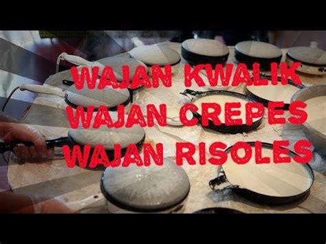 Wajan Untuk Membuat Crepes wajan kwalik kuwalik wajan crepe wajan risoles cara