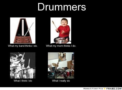 Drummer Meme - what i do meme band director memes