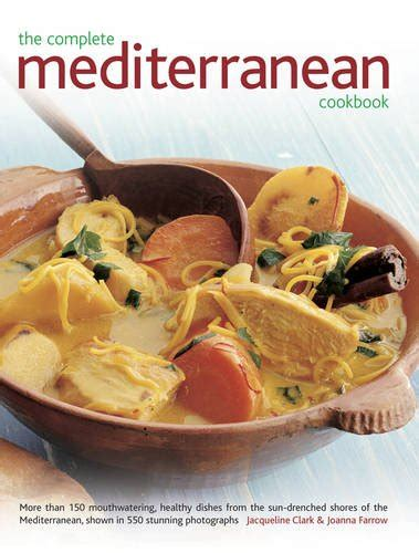 mediterranean food of the sun 400 vibrant step by step recipes from the shores of italy greece spain africa and the middle east with 1400 stunning photographs books joanna farrow author profile news books and speaking