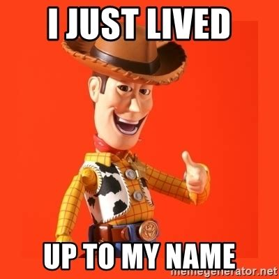 Woody Meme Generator - i just lived up to my name creepy woody meme generator