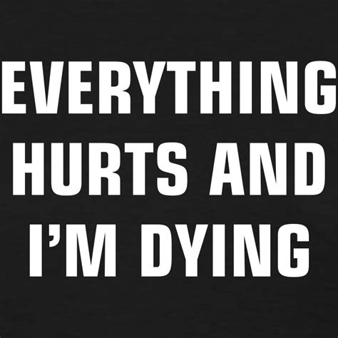 Im Dying everything hurts i m dying t shirt spreadshirt