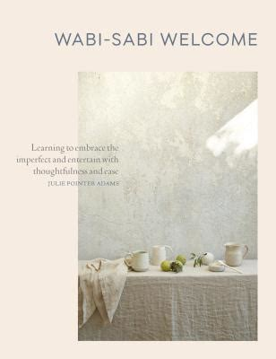 wabi sabi book wabi sabi welcome learning to embrace the imperfect and
