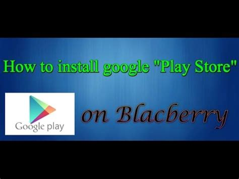 Where Is Play Store In Blackberry Install Play Store On Blackberry Os 10