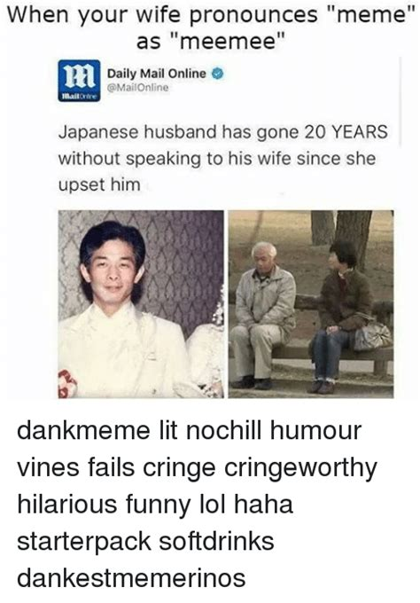 Meme Pronounciation - when your wife pronounces meme as meermee daily mail online japanese husband has gone 20 years