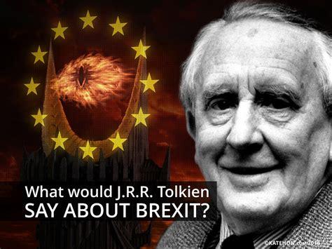 Jrr Tolkien what would j r r tolkien say about brexit katehon