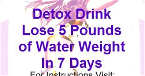 Detox Water To Lose Weight In 5 Days by Detox Weight Loss Lose 5 Pounds Of Water Weight In 7 Days