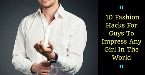 25 life hacks that will impress women complex these 10 fashion hacks for guys to impress any girl in the