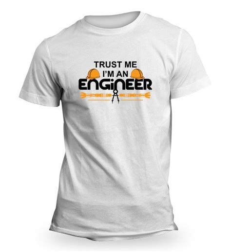 T Shirt Shirtkaos Trust Me I Am Engineering R 18 best mechanical engineering gallery images on mechanical engineering t shirts
