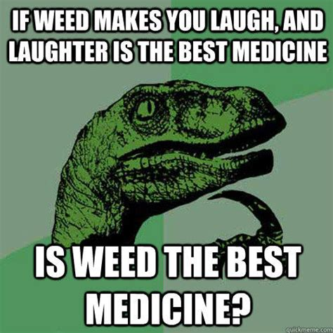 Best Weed Memes - if weed makes you laugh and laughter is the best medicine