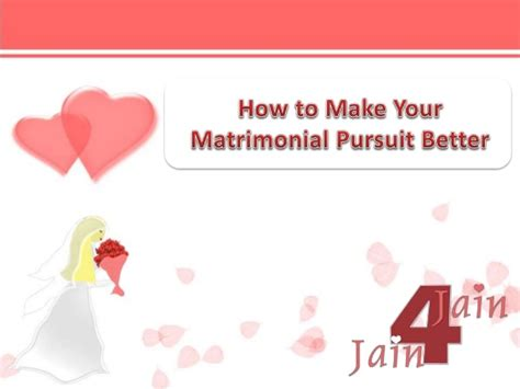 how to make your better how to make your matrimonial pursuit better