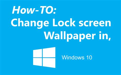 wallpaper windows 10 how to change how to change the lock screen wallpaper in windows 10