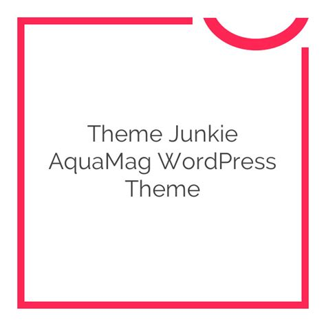theme junkie affiliate theme junkie aquamag wordpress theme 1 0 5 download nobuna
