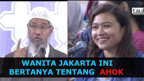 Dr Zakir Naik Hak Wanita Dalam Islam wanita ini bertanya tentang gubernur jakarta ahok dr