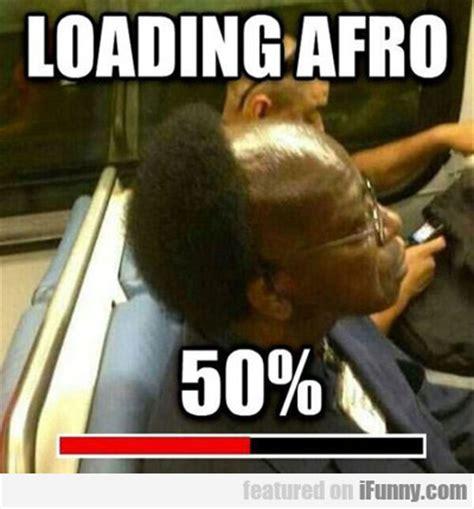Loading Meme - loading afro 50 ifunny com
