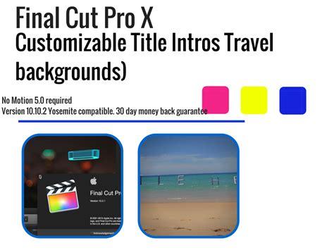final cut pro backgrounds final cut pro x customizable title intros travel