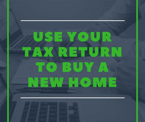 tax return for buying a house use your tax return to buy a new home joy of coming home