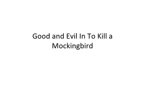 themes in to kill a mockingbird powerpoint good and evil in to kill a mockingbird powerpoint